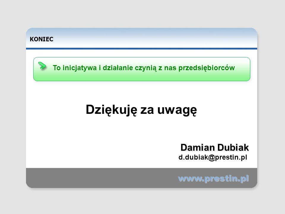 Copyright 2007 Prestin.pl KONIEC Dziękuję za uwagę www.prestin.pl Damian Dubiak d.dubiak@prestin.pl To inicjatywa i działanie czynią z nas przedsiębiorców