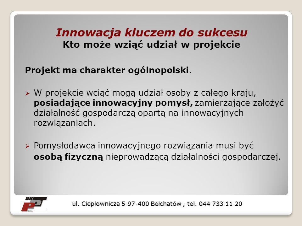 Innowacja kluczem do sukcesu Kto może wziąć udział w projekcie Projekt ma charakter ogólnopolski. W projekcie wciąć mogą udział osoby z całego kraju,