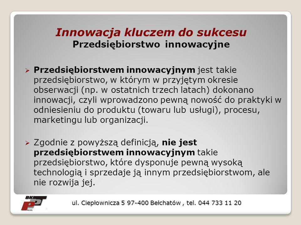Innowacja kluczem do sukcesu Przedsiębiorstwo innowacyjne Przedsiębiorstwem innowacyjnym jest takie przedsiębiorstwo, w którym w przyjętym okresie obs