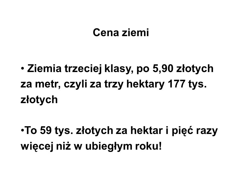 Cena ziemi Ziemia trzeciej klasy, po 5,90 złotych za metr, czyli za trzy hektary 177 tys.