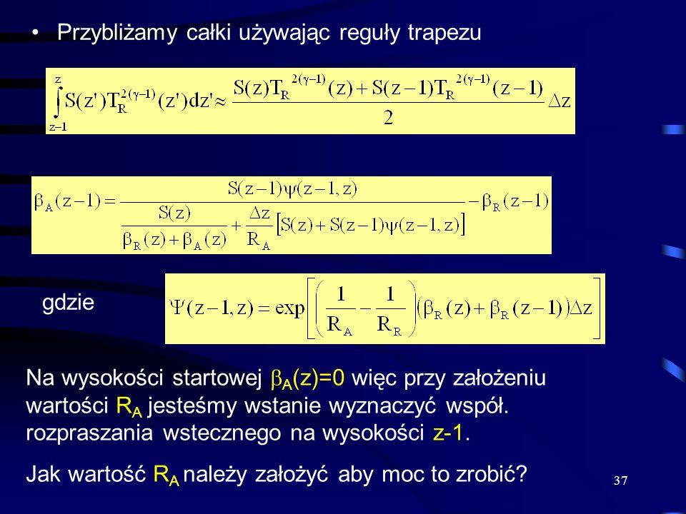 37 Przybliżamy całki używając reguły trapezu gdzie Na wysokości startowej A (z)=0 więc przy założeniu wartości R A jesteśmy wstanie wyznaczyć współ.