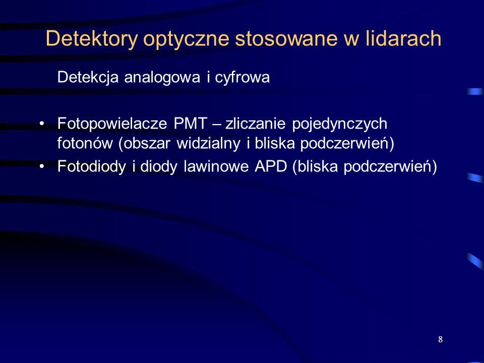 Detektory optyczne stosowane w lidarach Detekcja analogowa i cyfrowa Fotopowielacze PMT – zliczanie pojedynczych fotonów (obszar widzialny i bliska podczerwień) Fotodiody i diody lawinowe APD (bliska podczerwień) 8