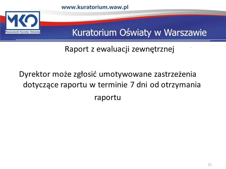 Raport z ewaluacji zewnętrznej Dyrektor może zgłosić umotywowane zastrzeżenia dotyczące raportu w terminie 7 dni od otrzymania raportu 11