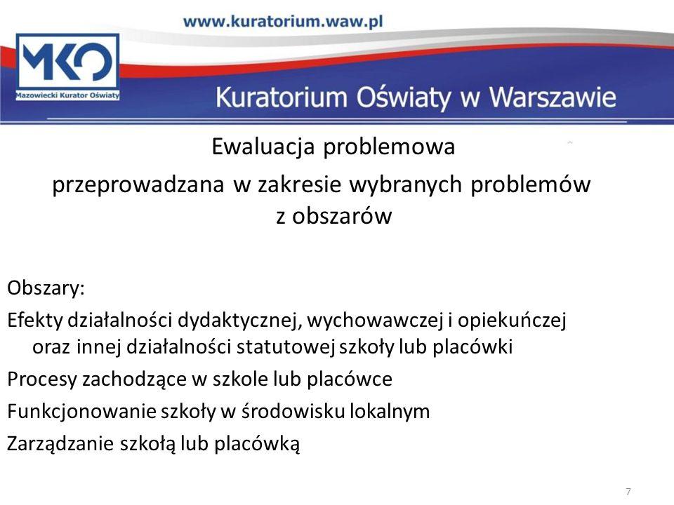 Ewaluacja problemowa przeprowadzana w zakresie wybranych problemów z obszarów Obszary: Efekty działalności dydaktycznej, wychowawczej i opiekuńczej or