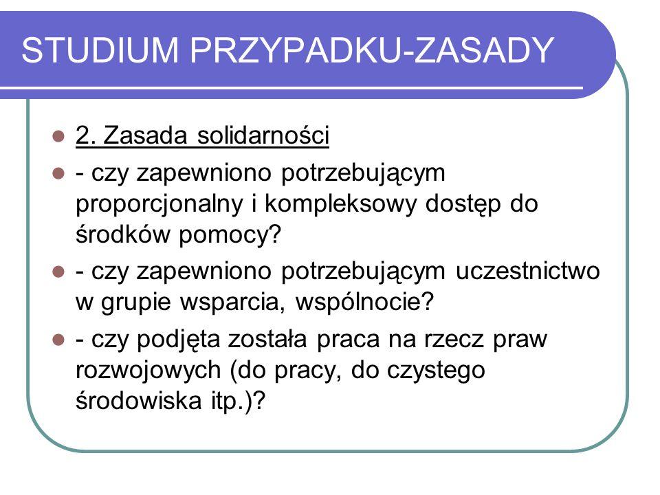 STUDIUM PRZYPADKU-ZASADY 2. Zasada solidarności - czy zapewniono potrzebującym proporcjonalny i kompleksowy dostęp do środków pomocy? - czy zapewniono