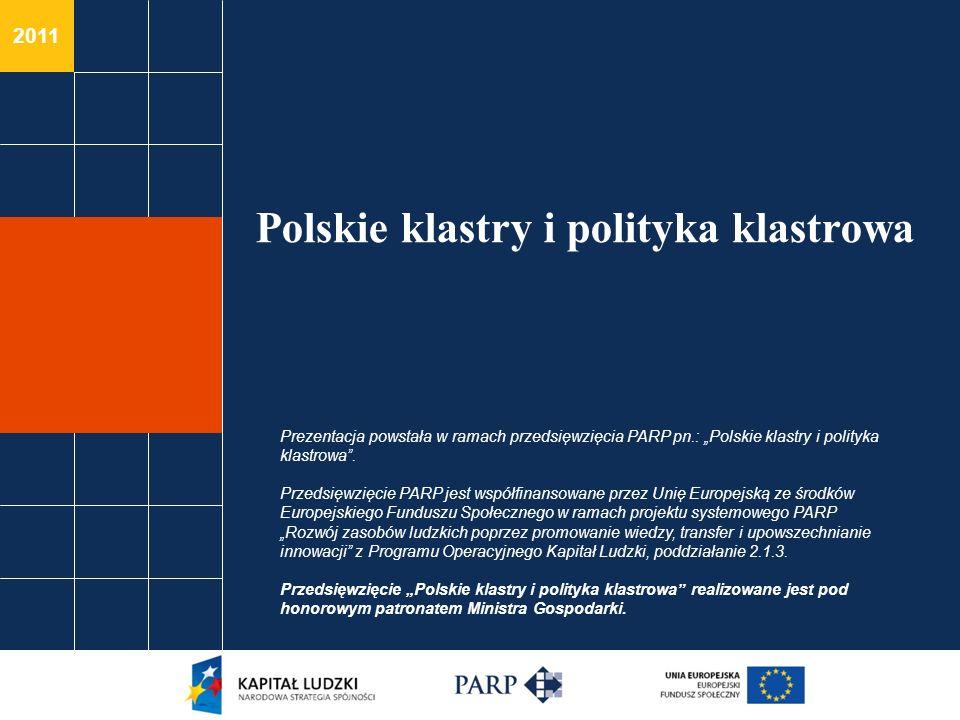 2011 Polskie klastry i polityka klastrowa Prezentacja powstała w ramach przedsięwzięcia PARP pn.: Polskie klastry i polityka klastrowa.