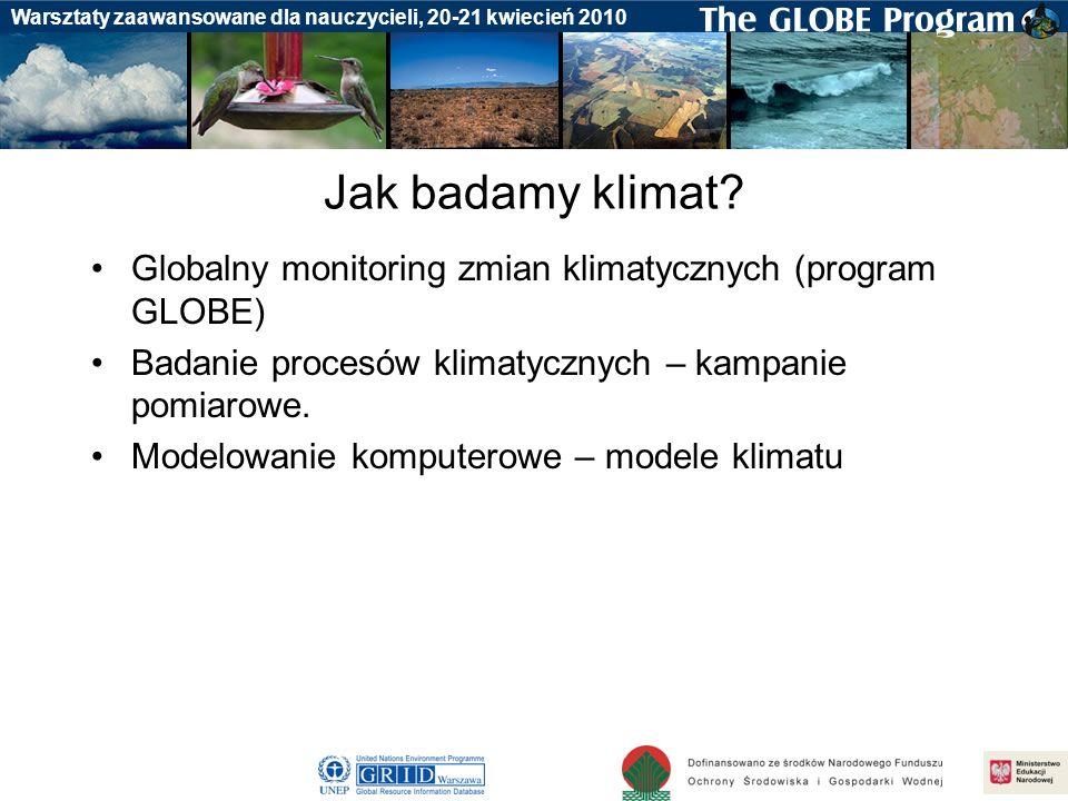Badania gleby Warsztaty zaawansowane dla nauczycieli, 20-21 kwiecień 2010 Jak badamy klimat? Globalny monitoring zmian klimatycznych (program GLOBE) B