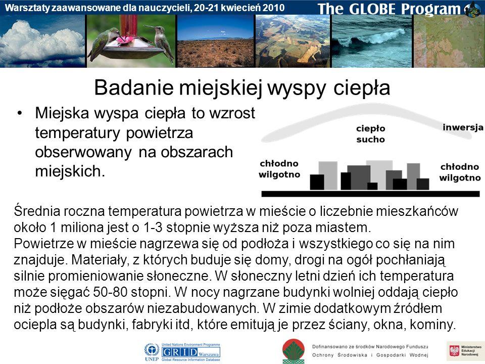 Badania gleby Warsztaty zaawansowane dla nauczycieli, 20-21 kwiecień 2010 Badanie miejskiej wyspy ciepła Miejska wyspa ciepła to wzrost temperatury po