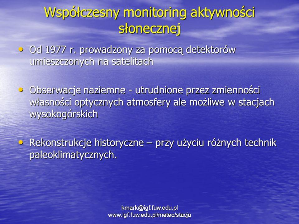 Współczesny monitoring aktywności słonecznej Od 1977 r. prowadzony za pomocą detektorów umieszczonych na satelitach Od 1977 r. prowadzony za pomocą de