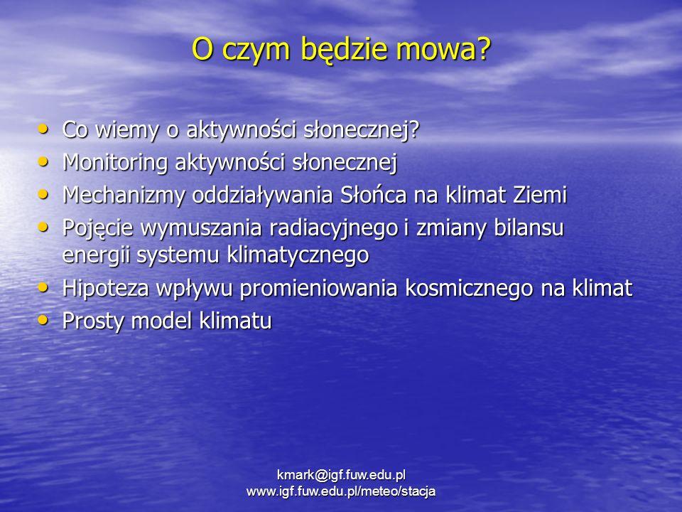 kmark@igf.fuw.edu.pl www.igf.fuw.edu.pl/meteo/stacja Przykład Rozważmy model aktywności słonecznej o sinusoidalnej oscylacji 11 letniej z amplitudą wymuszania radiacyjnego 0.24 W/m 2.