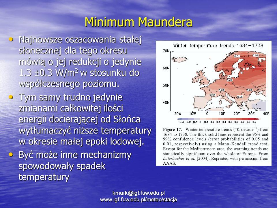 Minimum Maundera kmark@igf.fuw.edu.pl www.igf.fuw.edu.pl/meteo/stacja Najnowsze oszacowania stałej słonecznej dla tego okresu mówią o jej redukcji o j