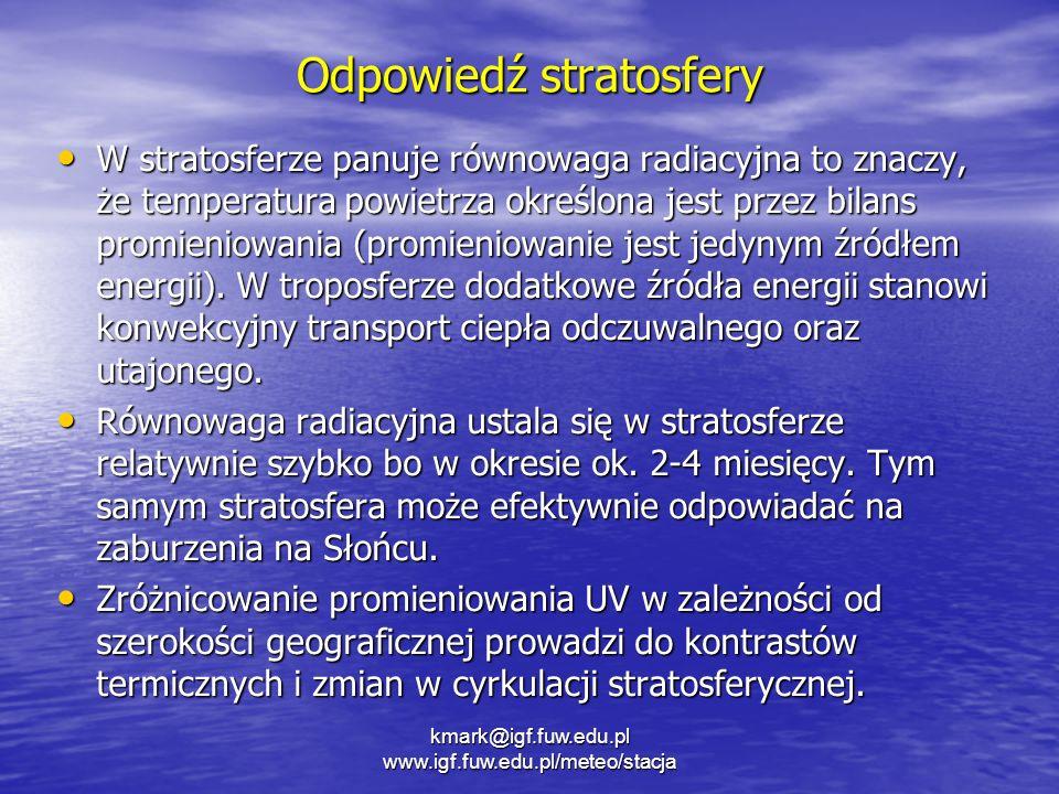 Odpowiedź stratosfery W stratosferze panuje równowaga radiacyjna to znaczy, że temperatura powietrza określona jest przez bilans promieniowania (promi