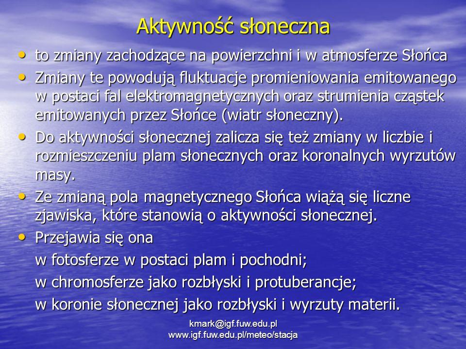 Mechanizmy odpowiedzi systemu klimatycznego na małe zaburzenia Odpowiedz systemu na zmiany promieniowania słonecznego a) zmiany bilansu energii b) zmiany w stratosferze i górnych warstwach atmosfery przez promieniowanie UV Odpowiedz systemu na energetyczne cząstki a) wiatr słoneczny b) Promieniowanie galaktyczne (kosmiczne) i wiatr międzygwiezdny kmark@igf.fuw.edu.pl www.igf.fuw.edu.pl/meteo/stacja