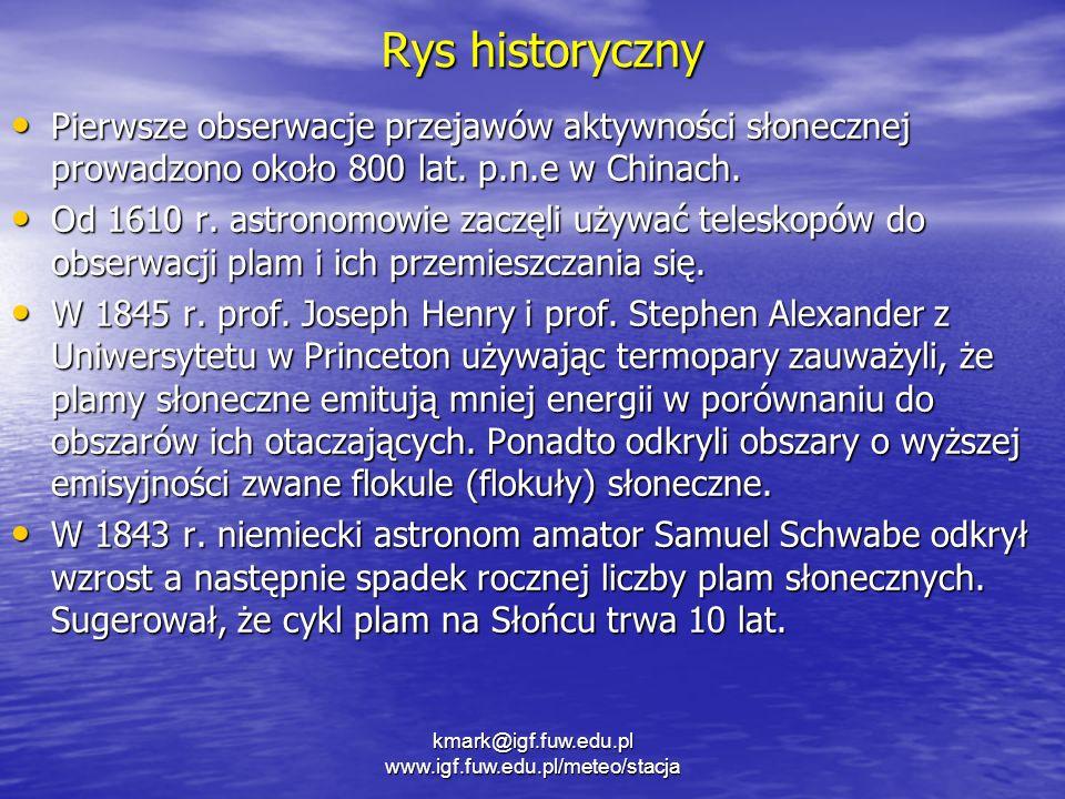 Rys historyczny Pierwsze obserwacje przejawów aktywności słonecznej prowadzono około 800 lat. p.n.e w Chinach. Pierwsze obserwacje przejawów aktywnośc