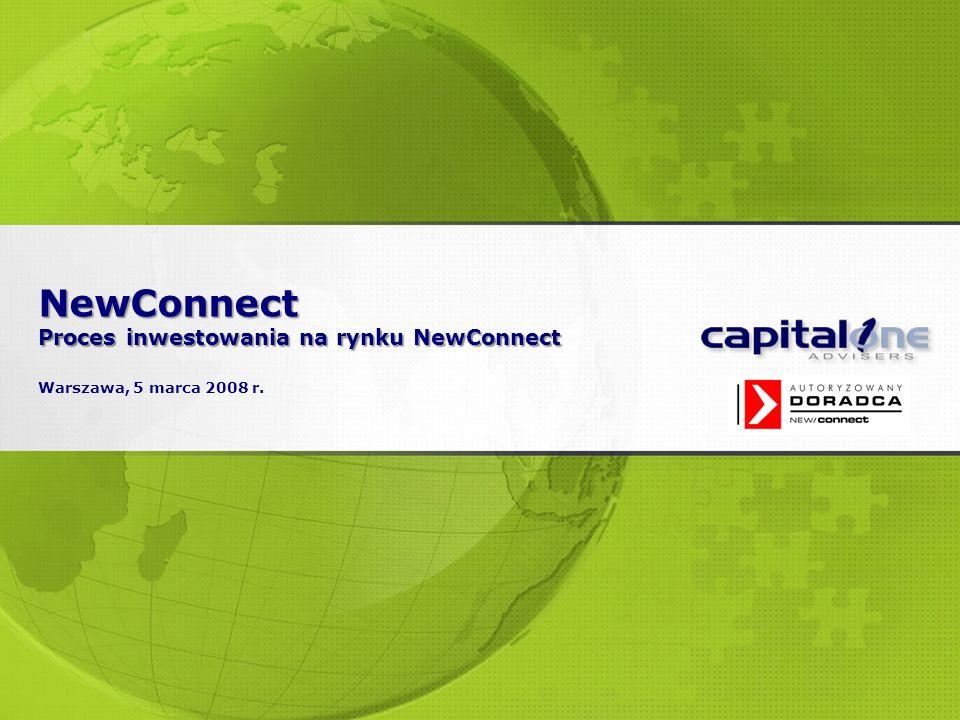 NewConnect Proces inwestowania na rynku NewConnect NewConnect Proces inwestowania na rynku NewConnect Warszawa, 5 marca 2008 r.