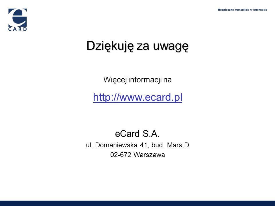 Dziękuję za uwagę Więcej informacji na http://www.ecard.pl eCard S.A. ul. Domaniewska 41, bud. Mars D 02-672 Warszawa