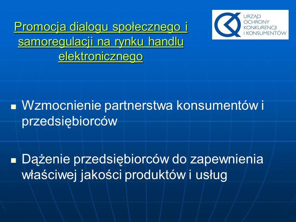 Promocja dialogu społecznego i samoregulacji na rynku handlu elektronicznego Wzmocnienie partnerstwa konsumentów i przedsiębiorców Dążenie przedsiębio