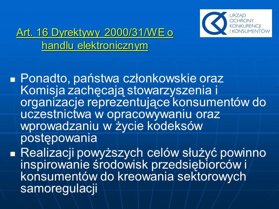 Art. 16 Dyrektywy 2000/31/WE o handlu elektronicznym Ponadto, państwa członkowskie oraz Komisja zachęcają stowarzyszenia i organizacje reprezentujące