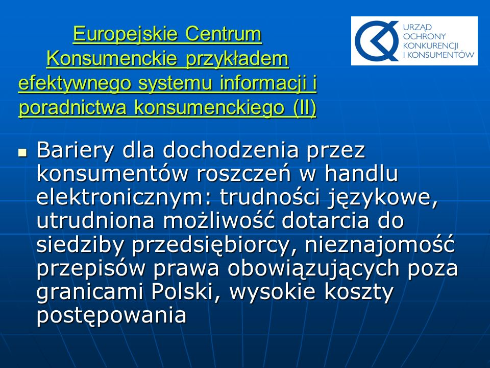 Europejskie Centrum Konsumenckie przykładem efektywnego systemu informacji i poradnictwa konsumenckiego (II) Bariery dla dochodzenia przez konsumentów