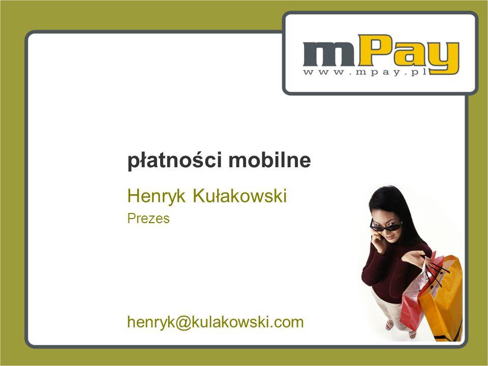 płatności mobilne Henryk Kułakowski Prezes henryk@kulakowski.com