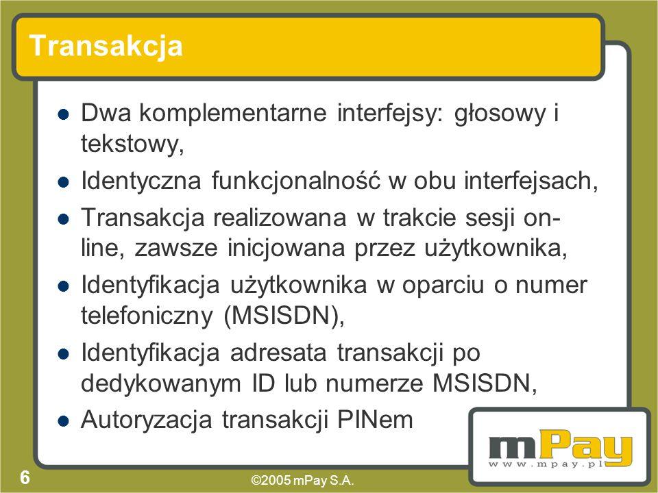©2005 mPay S.A. 5 System mPay Rozliczenie dowolnego rodzaju transakcji (wirtualnych i rzeczywistych), Jeden uniwersalny scenariusz transakcji, Ta sama