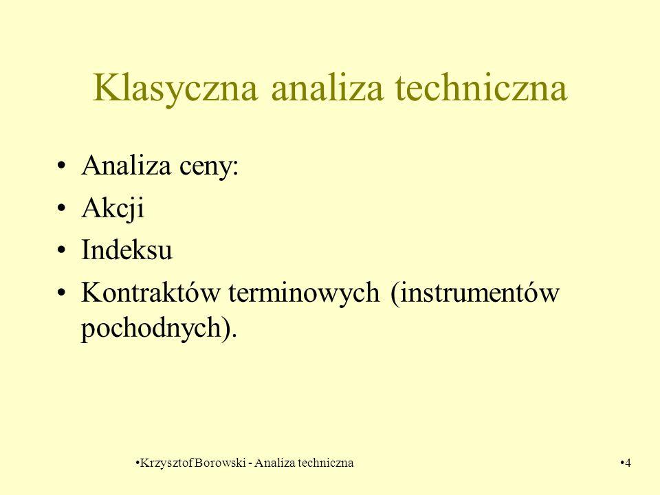 Krzysztof Borowski - Analiza techniczna15 Co wynika z układu siły relatywnej Cena A maleje i cena B maleje Siła relatywna 1) rośnie – A maleje woniej niż B 2) maleje - A maleje szybciej niż B