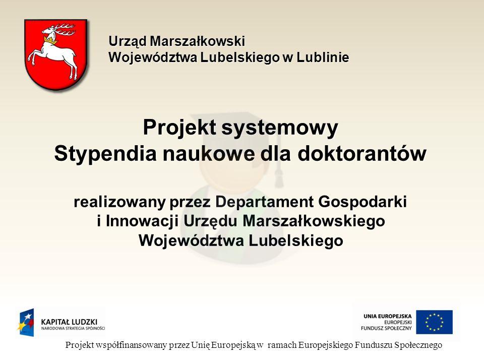 Projekt systemowy Stypendia naukowe dla doktorantów realizowany przez Departament Gospodarki i Innowacji Urzędu Marszałkowskiego Województwa Lubelskiego Projekt współfinansowany przez Unię Europejską w ramach Europejskiego Funduszu Społecznego Urząd Marszałkowski Województwa Lubelskiego w Lublinie