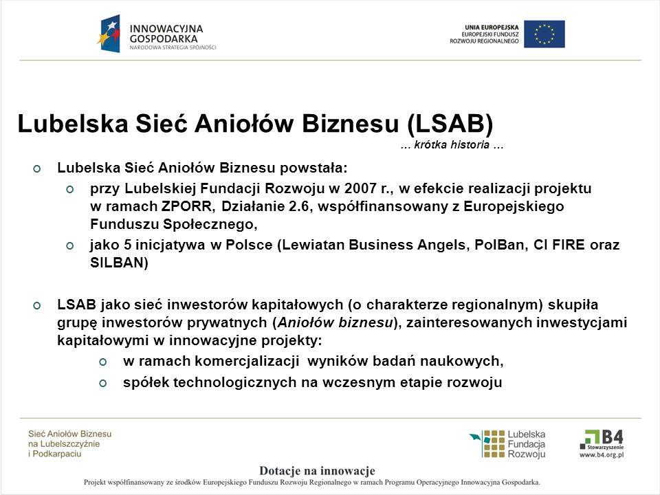 Lubelska Sieć Aniołów Biznesu (LSAB) … krótka historia … Lubelska Sieć Aniołów Biznesu powstała: przy Lubelskiej Fundacji Rozwoju w 2007 r., w efekcie