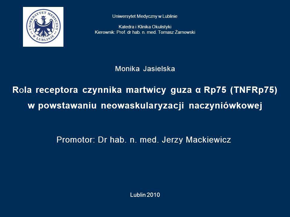 Rola receptora czynnika martwicy guza α Rp75 (TNFRp75) w powstawaniu neowaskularyzacji naczyniówkowej Promotor: Dr hab. n. med. Jerzy Mackiewicz Uniwe