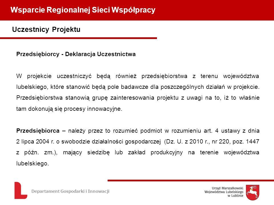 Departament Gospodarki i Innowacji Uczestnicy Projektu Wsparcie Regionalnej Sieci Współpracy Przedsiębiorcy - Deklaracja Uczestnictwa W projekcie uczestniczyć będą również przedsiębiorstwa z terenu województwa lubelskiego, które stanowić będą pole badawcze dla poszczególnych działań w projekcie.