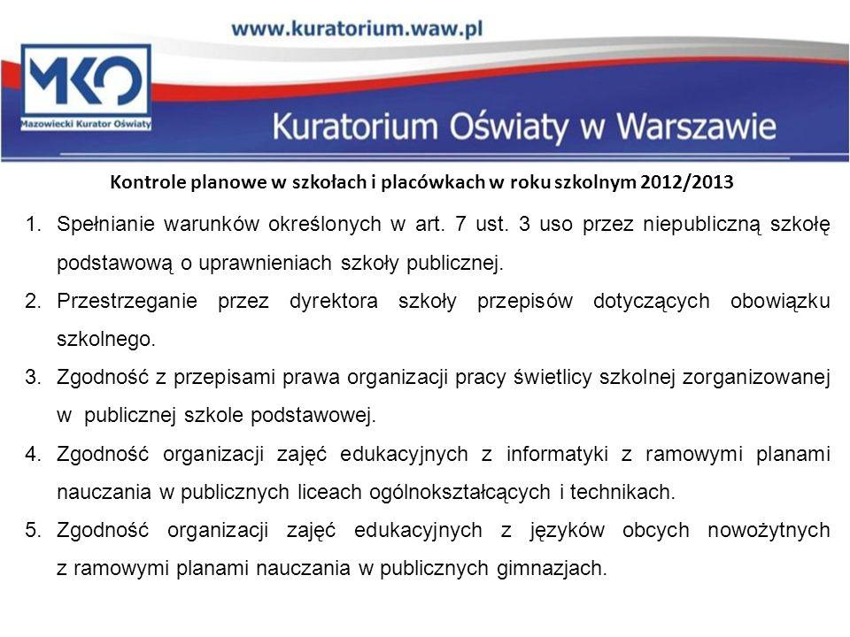 Kontrole planowe w szkołach i placówkach w roku szkolnym 2012/2013 1.Spełnianie warunków określonych w art. 7 ust. 3 uso przez niepubliczną szkołę pod