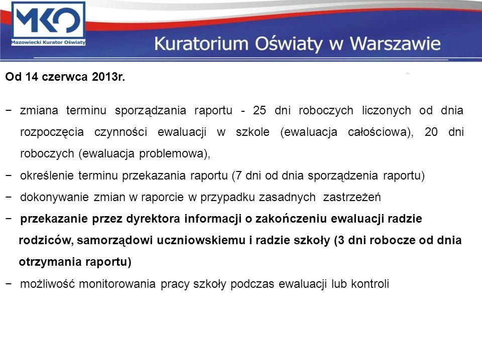 Od 14 czerwca 2013r. zmiana terminu sporządzania raportu - 25 dni roboczych liczonych od dnia rozpoczęcia czynności ewaluacji w szkole (ewaluacja cało