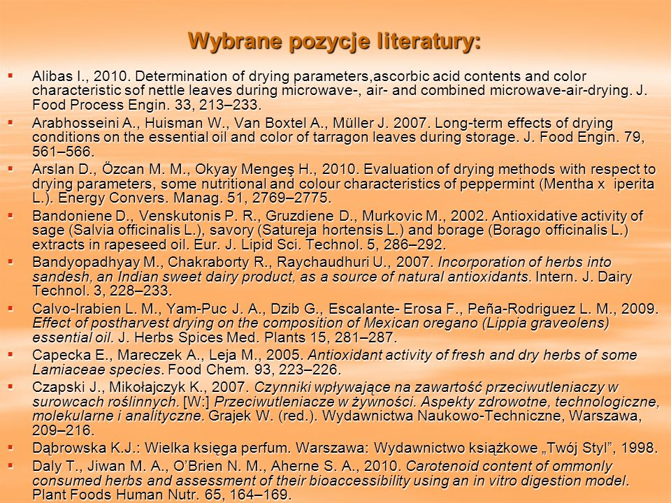 Wybrane pozycje literatury: Alibas I., 2010. Determination of drying parameters,ascorbic acid contents and color characteristic sof nettle leaves duri