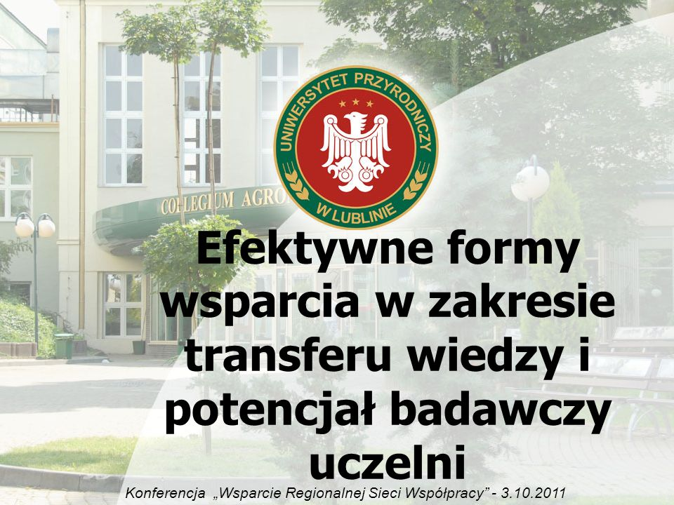 Efektywne formy wsparcia w zakresie transferu wiedzy i potencjał badawczy uczelni Konferencja Wsparcie Regionalnej Sieci Współpracy - 3.10.2011