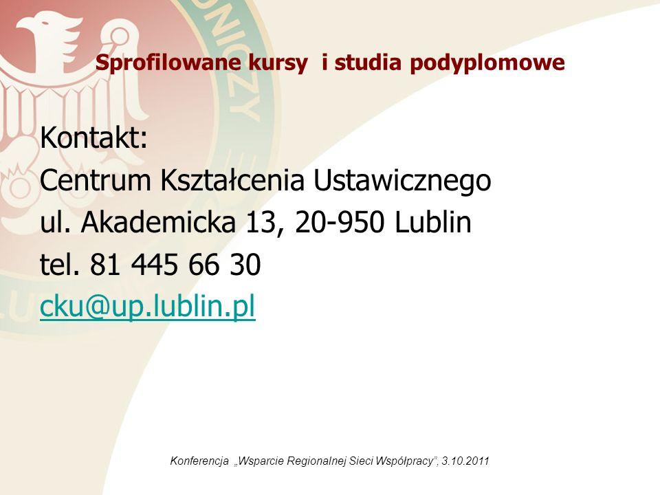 Sprofilowane kursy i studia podyplomowe Kontakt: Centrum Kształcenia Ustawicznego ul. Akademicka 13, 20-950 Lublin tel. 81 445 66 30 cku@up.lublin.pl