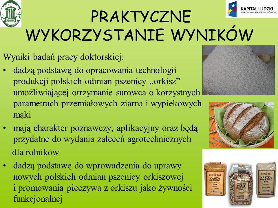 PRAKTYCZNE WYKORZYSTANIE WYNIKÓW Wyniki badań pracy doktorskiej: dadzą podstawę do opracowania technologii produkcji polskich odmian pszenicy orkisz u