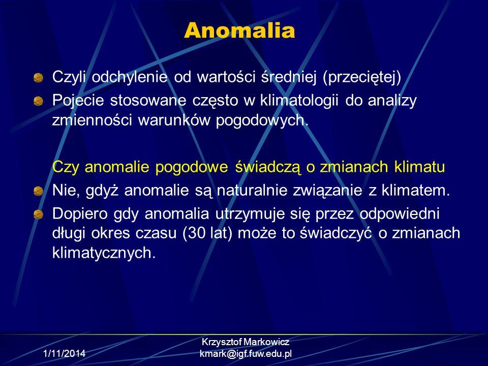 1/11/2014 Krzysztof Markowicz kmark@igf.fuw.edu.pl Anomalia Czyli odchylenie od wartości średniej (przeciętej) Pojecie stosowane często w klimatologii