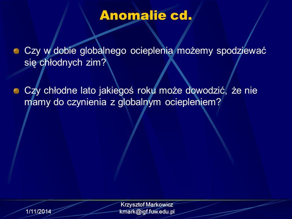 1/11/2014 Krzysztof Markowicz kmark@igf.fuw.edu.pl Anomalie cd. Czy w dobie globalnego ocieplenia możemy spodziewać się chłodnych zim? Czy chłodne lat