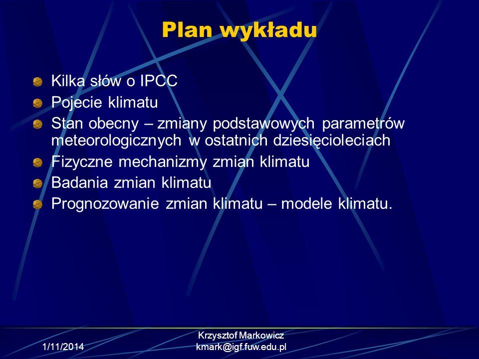 1/11/2014 Krzysztof Markowicz kmark@igf.fuw.edu.pl Plan wykładu Kilka słów o IPCC Pojecie klimatu Stan obecny – zmiany podstawowych parametrów meteoro