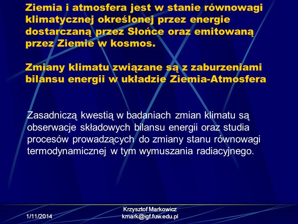 1/11/2014 Krzysztof Markowicz kmark@igf.fuw.edu.pl1/11/2014 Krzysztof Markowicz kmark@igf.fuw.edu.pl Ziemia i atmosfera jest w stanie równowagi klimat