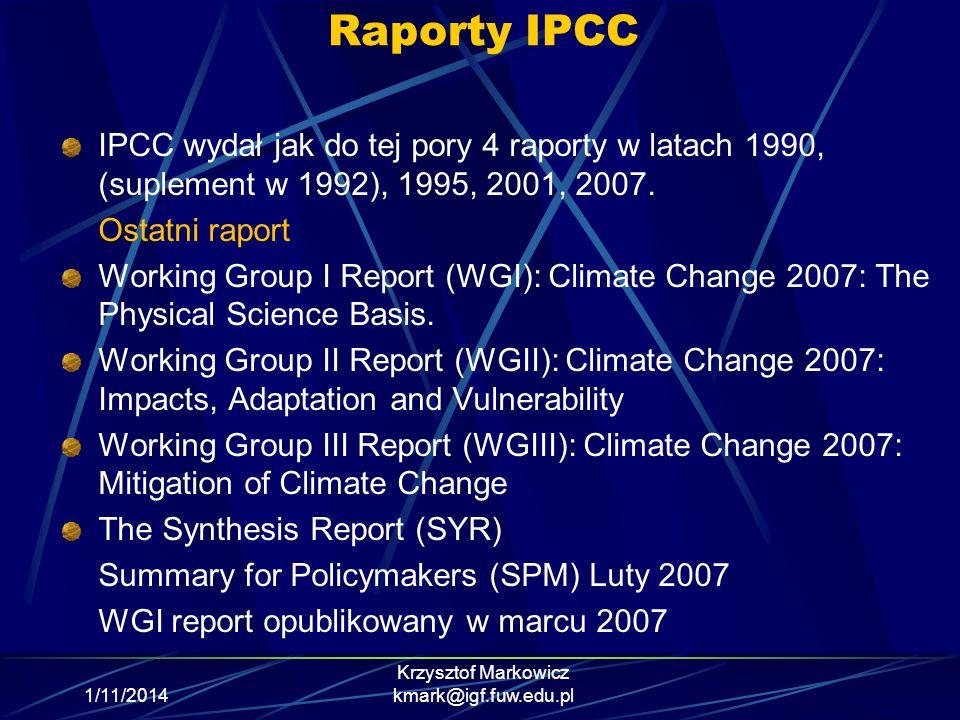 Raporty IPCC IPCC wydał jak do tej pory 4 raporty w latach 1990, (suplement w 1992), 1995, 2001, 2007. Ostatni raport Working Group I Report (WGI): Cl