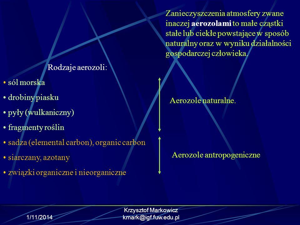 1/11/2014 Krzysztof Markowicz kmark@igf.fuw.edu.pl Zanieczyszczenia atmosfery zwane inaczej aerozolami to małe cząstki stałe lub ciekłe powstające w s