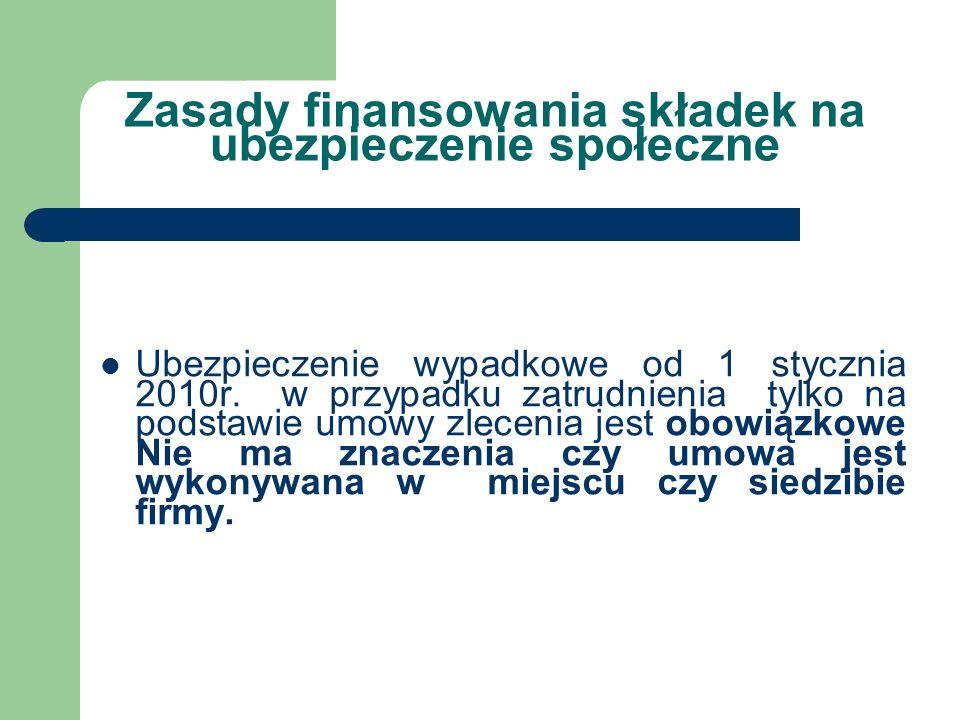 Zasady finansowania składek na ubezpieczenie społeczne Ubezpieczenie wypadkowe od 1 stycznia 2010r. w przypadku zatrudnienia tylko na podstawie umowy