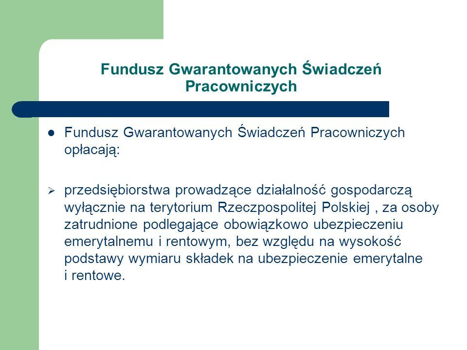 Fundusz Gwarantowanych Świadczeń Pracowniczych Fundusz Gwarantowanych Świadczeń Pracowniczych opłacają: przedsiębiorstwa prowadzące działalność gospod