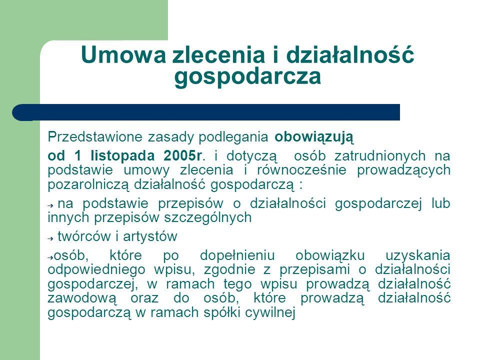 Umowa zlecenia i działalność gospodarcza Przedstawione zasady podlegania obowiązują od 1 listopada 2005r. i dotyczą osób zatrudnionych na podstawie um