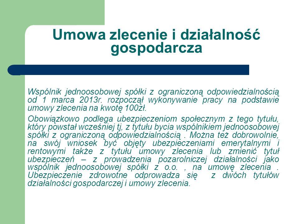 Umowa zlecenie i działalność gospodarcza Wspólnik jednoosobowej spółki z ograniczoną odpowiedzialnością od 1 marca 2013r. rozpoczął wykonywanie pracy