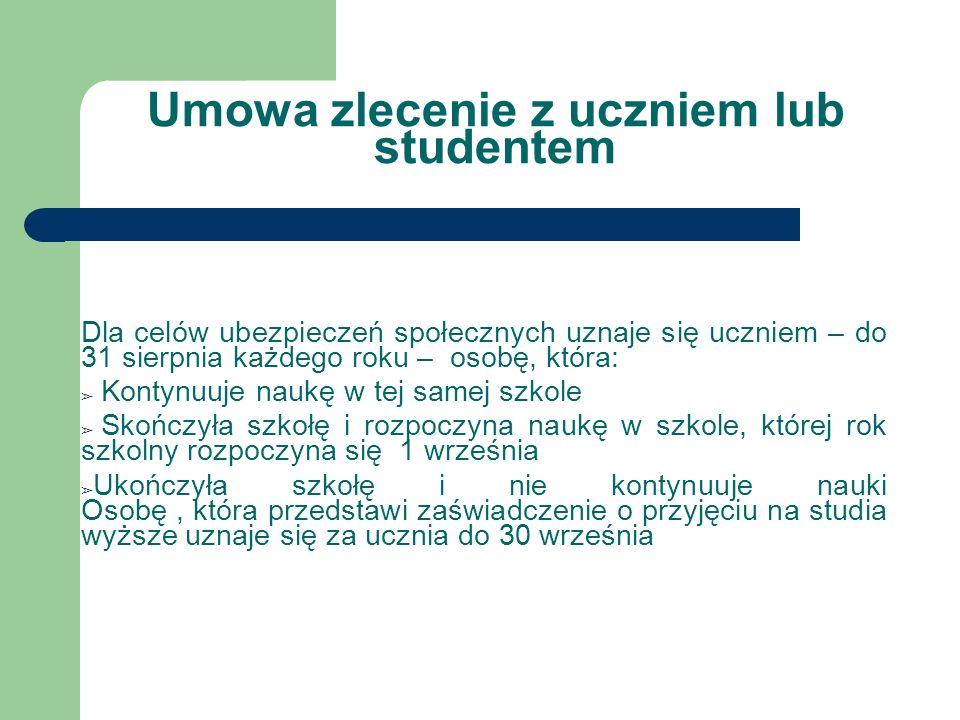 Umowa zlecenie z uczniem lub studentem Dla celów ubezpieczeń społecznych uznaje się uczniem – do 31 sierpnia każdego roku – osobę, która: Kontynuuje n