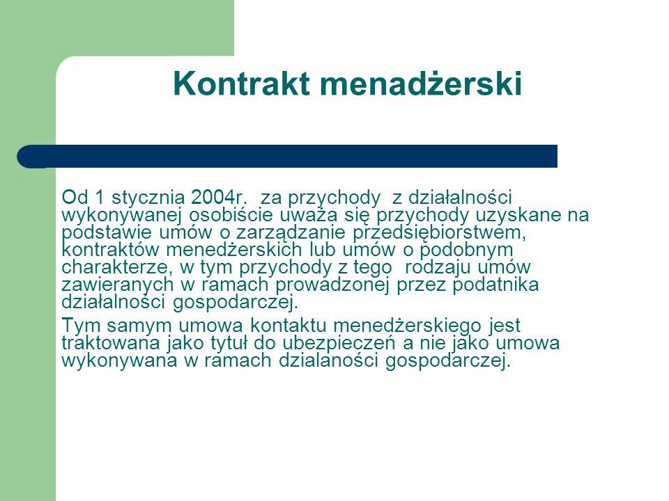 Kontrakt menadżerski Od 1 stycznia 2004r. za przychody z działalności wykonywanej osobiście uważa się przychody uzyskane na podstawie umów o zarządzan
