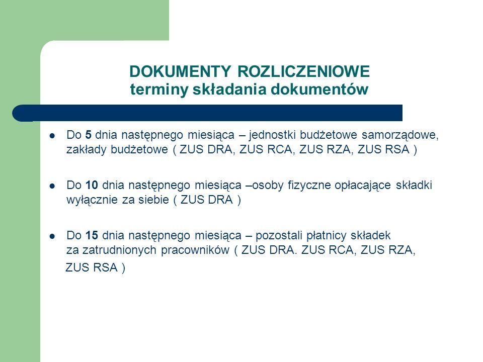 DOKUMENTY ROZLICZENIOWE terminy składania dokumentów Do 5 dnia następnego miesiąca – jednostki budżetowe samorządowe, zakłady budżetowe ( ZUS DRA, ZUS