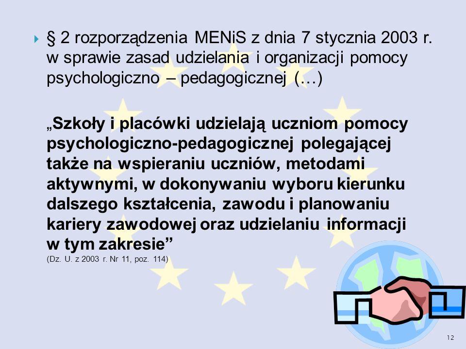 § 2 rozporządzenia MENiS z dnia 7 stycznia 2003 r. w sprawie zasad udzielania i organizacji pomocy psychologiczno – pedagogicznej (…) Szkoły i placówk